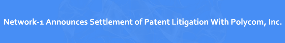 network-1-announces-settlement-of-patent-litigation-with-polycom-inc