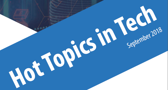 Hot Topics in Tech | September 2018 Newsletter | Maxval
